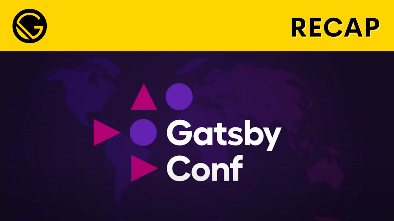 Everything you need to know from GatsbyConf 2021 in less than 10 minutes